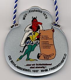 Jahresorden 1997 Wir habe alles 3 fach in Friedrichsfeld: 3 Bahnhöfe 3 Rathäuser 3 Kerweschlumbel 3 Kerwekränze 3 Martinzüge aber wir SCHLABBDEWEL sind einmalig !