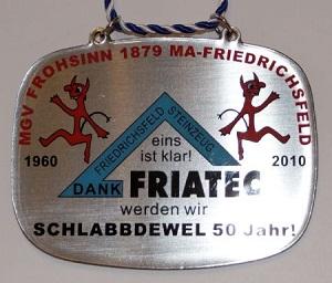 Jahresorden 2010 Eins ist klar! Dank FRIATEC werden wir SCHLABBDEWEL 50 JAHR.